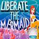 Liberate the Mermaid
